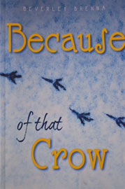 Because of That Crow by Beverley Brenna